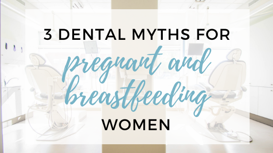 3 Dental Myths for Pregnant and Breastfeeding Women